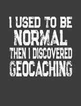 I Used To Be Normal Then I Discovered Geocaching: Geocache Journal Diary