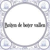 Tegeltje met Spreuk (Tegeltjeswijsheid): Buiten de boter vallen + Kado verpakking & Plakhanger