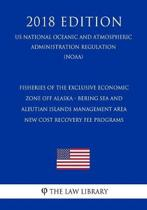 Fisheries of the Exclusive Economic Zone Off Alaska - Bering Sea and Aleutian Islands Management Area - New Cost Recovery Fee Programs (Us National Oceanic and Atmospheric Administration Regulation) (Noaa) (2018 Edition)