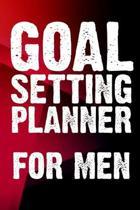 Goal Setting Planner For Men: Goal Setting Planner For Men Gift 6x9 Workbook Notebook for Daily Goal Planning and Organizing