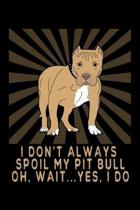 I Don't Always Spoil My Pitbull: A Pitbull Owner's Blank Notebook