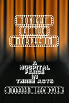 Tonight at the Morpheum: A Hospital Farce in Three Acts