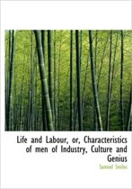 Life and Labour, Or, Characteristics of Men of Industry, Culture and Genius