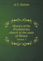 History of the Presbyterian Church in the State of Illinois Volume 1