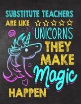 Substitute Teachers are like Unicorns They make Magic Happen