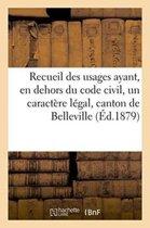 Recueil Des Usages Ayant, En Dehors Du Code Civil, Un Caract�re L�gal, Dans Le Canton de Belleville