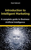 Introduction to Intelligent Marketing: A complete guide to Business Artificial Intelligence