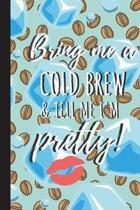 Bring Me a Cold Brew & Tell Me I'm Pretty,