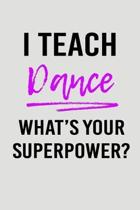 I Teach Dance What's Your Superpower?