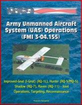 Army Unmanned Aircraft System Operations (FMI 3-04.155) - Improved-Gnat (I-Gnat) (RQ-1L), Hunter (RQ-5/MQ-5), Shadow (RQ-7), Raven (RQ-11) - Joint Operations, Targeting, Reconnaissance