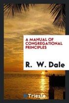 A Manual of Congregational Principles