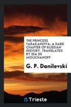 The Princess Tarakanova; A Dark Chapter of Russian History. Translated from the Russian of G.P. Danilevski by Ida de Mouchanoff