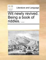 Wit Newly Revived. Being a Book of Riddles.