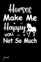 Horses Make Me Happy You Not So Much Journal