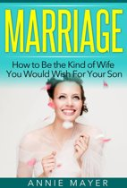 Marriage: How to Be the Kind of Wife You Would Wish For Your Son