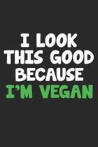I Look This Good Because I'm Vegan