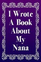 I Wrote A Book About My Nana: A Nana Appreciation Fill-In-The-Blank Memory Book With Prompts, Drawing Pages, and Story Starters Written And Designed