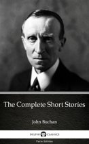 The Complete Short Stories by John Buchan - Delphi Classics (Illustrated)