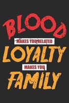 Blood Makes you Related Loyalty Makes you Family: Family Solidarity ruled Notebook 6x9 Inches - 120 lined pages for notes, drawings, formulas - Organi