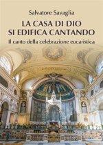 La casa di Dio si edifica cantando. Il canto della celebrazione eucaristica
