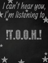 I can't hear you, I'm listening to !T.O.O.H.! creative writing lined notebook: Promoting band fandom and music creativity through writing...one day at