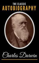 The Classic Autobiography of Charles Darwin