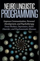 Neuro Linguistic Programming - Improve Communication, Personal Development and Psychotherapy