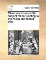 Observations Upon the Subject Matter Relating to the Militia and Recruit-Bills.