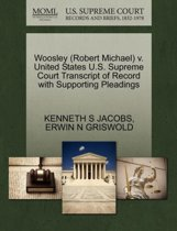 Woosley (Robert Michael) V. United States U.S. Supreme Court Transcript of Record with Supporting Pleadings