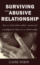 Surviving an Abusive Relationship: How to Deal with Verbal, Emotional & Physical Abuse in a Relationship