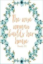 Proverbs 14: 1 Wise Woman Sermon Notes Journal: Teal Floral 6x9 Church Notebook, Bible Study Guide Workbook For Christian Women, La