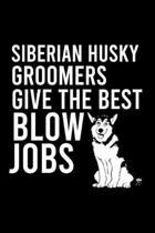 Siberian Husky Groomers Give the Best Blow Jobs: Cute Siberian Husky Default Ruled Notebook, Great Accessories & Gift Idea for Siberian Husky Owner &