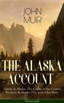 THE ALASKA ACCOUNT of John Muir: Travels in Alaska, The Cruise of the Corwin, Stickeen & Alaska Days with John Muir (Illustrated)
