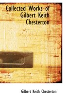 Collected Works of Gilbert Keith Chesterton