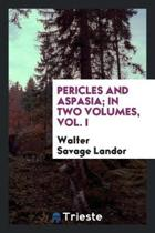 Pericles and Aspasia; In Two Volumes, Vol. I