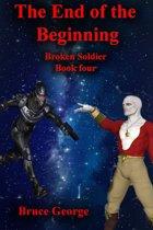 The End of the Beginning (Broken Soldier book 4)