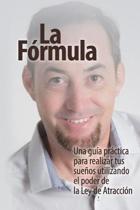 La F�rmula: Una gu�a pr�ctica para lograr tus sue�os utilizando el poder de la Ley de Atracci�n