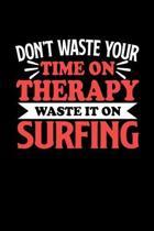 Surfing Notizbuch Don't Waste Your Time On Therapy Waste It On Surfing: Notizbuch 120 linierte Seiten Din A5 Notizheft Geschenk f�r Surfing Spieler un