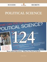 Political Science 124 Success Secrets - 124 Most Asked Questions On Political Science - What You Need To Know