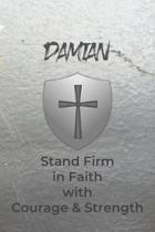Damian Stand Firm in Faith with Courage & Strength: Personalized Notebook for Men with Bibical Quote from 1 Corinthians 16:13