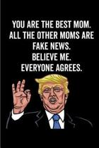 You Are the Best Mom. All the Other Moms Are Fake News. Believe Me. Everyone Agrees.