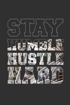 Stay Humble Hustle Hard: 6 x 9 Motivational Notebook for Hustlers and Entrepreneurs - 125 Lined Pages