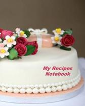 My Recipes Notebook: Organizer to Collect Favorite Recipes