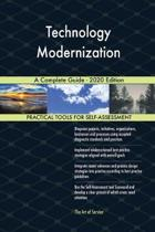 Technology Modernization a Complete Guide - 2020 Edition