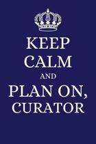 Keep Calm and Plan on Curator