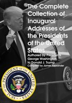 The Complete Collection of Inaugural Addresses of the Presidents of the United States