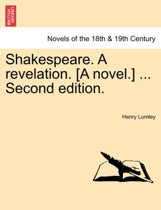 Shakespeare. a Revelation. [A Novel.] ... Second Edition.