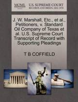 J. W. Marshall, Etc., Et Al., Petitioners, V. Standard Oil Company of Texas Et Al. U.S. Supreme Court Transcript of Record with Supporting Pleadings