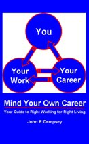 Mind Your Own Career: Your Guide to Right Working for Right Living
