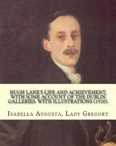 Hugh Lane's Life and Achievement, with Some Account of the Dublin Galleries. with Illustrations (1920). by